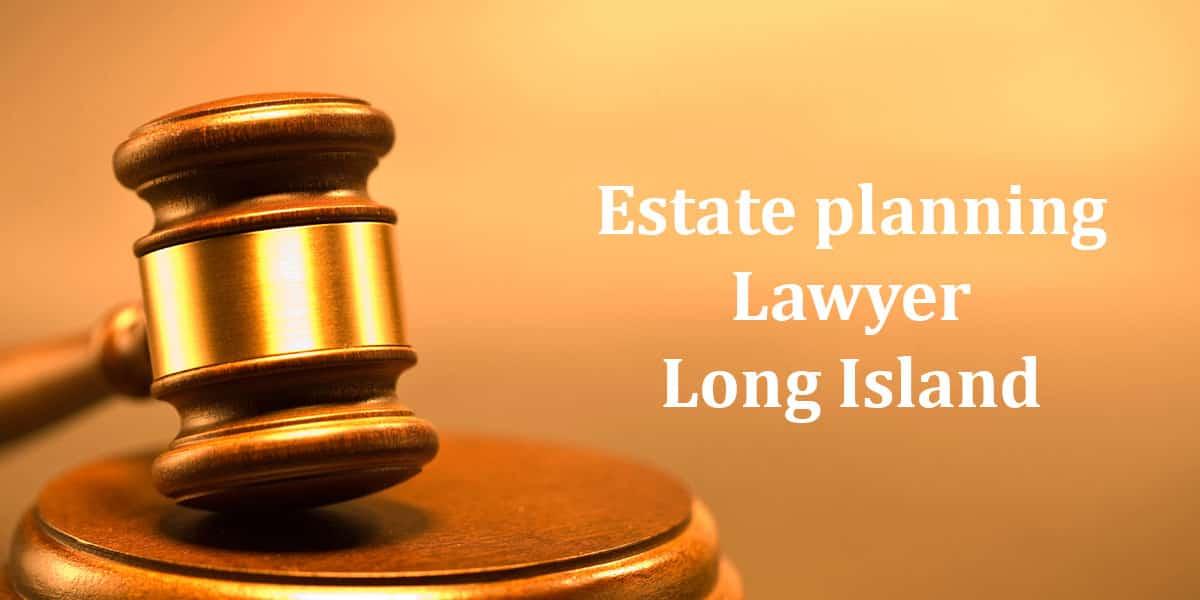 Estate planning Lawyer Long Island